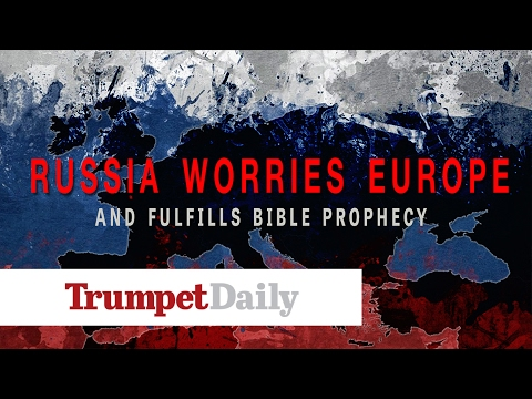 Russia Worries Europe—and Fulfills Bible Prophecy - The Trumpet Daily