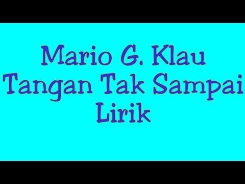 Mario G. Klau - Tangan Tak Sampai | Lirik