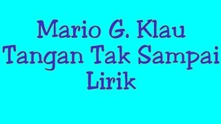 Download Lagu Mario G. Klau - Tangan Tak Sampai | Lirik mp3