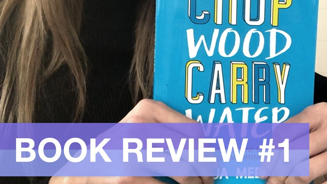 Book Review #1 Chop Wood, Carry Water