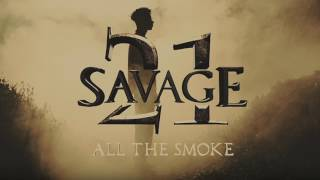 21 Savage - All The Smoke (Official Audio)