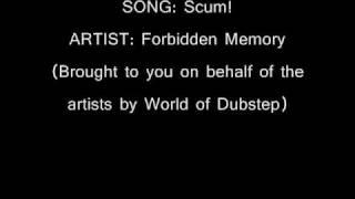 Scum! - FORBIDDEN MEMORY (Heavy Dubstep Tune/ new producer)