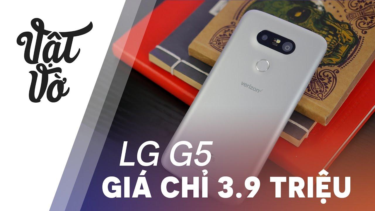 """LG G5 giá chỉ còn 3.9tr có """"dám"""" mua không?"""