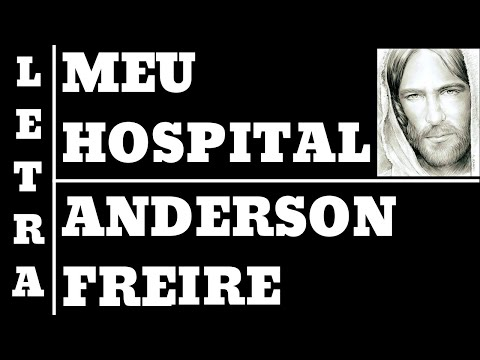 MEU HOSPITAL - ANDERSON FREIRE - LETRA (ALL 70)