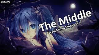 [Nightcore]-The Middle----Zedd, Maren Morris, Grey