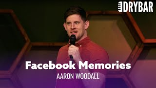 Facebook Memories Are The Worst. Aaron Woodall