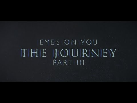 """Eyes On You"" - Part 3 - The Journey"