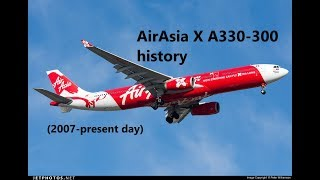 AirAsia X Airbus A330-300 history (2007-present day)
