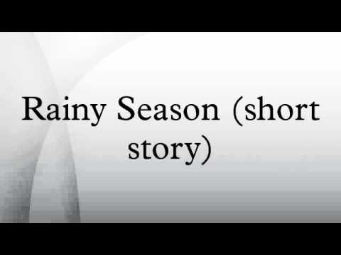 rainy season short story  rainy season short story