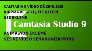 Video Düzenleme, Kırpma, Ses Ekleme, Animasyon Ekleme, Ses Senkronizasyon Ayarları CAMTASIA 9