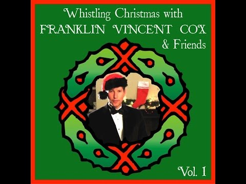 WHISTLING CHRISTMAS WITH FRANKLIN VINCENT COX & FRIENDS, VOL. 1