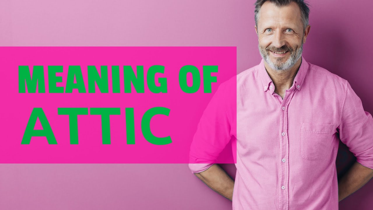 Attic Meaning Of Attic Youtube