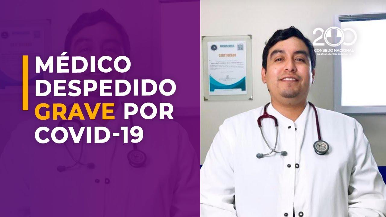 MÉDICO DESPEDIDO SE ENCUENTRA GRAVE POR CONTRAER LA COVID-19