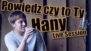 Hany - Powiedz czy to Ty (LIVE SESSION)