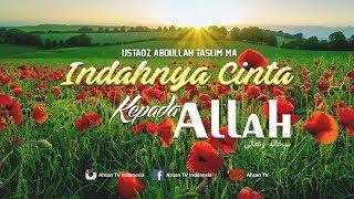 Kajian Islam Indahnya Cinta Kepada Allah Ustadz Abdullah Taslim MA