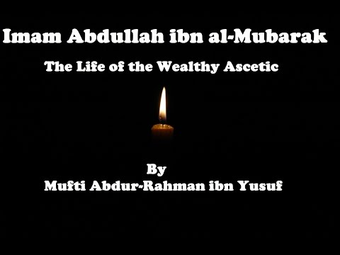 Imam Abdullah ibn al-Mubarak: The Life of the Wealthy Asceti