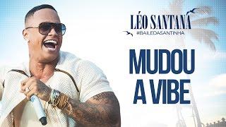 LÉO SANTANA   MUDOU A VIBE (CLIPE OFICIAL) DVD #BaileDaSantinha