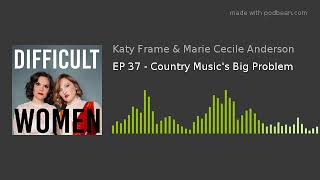 EP 37 - Country Music's Big Problem