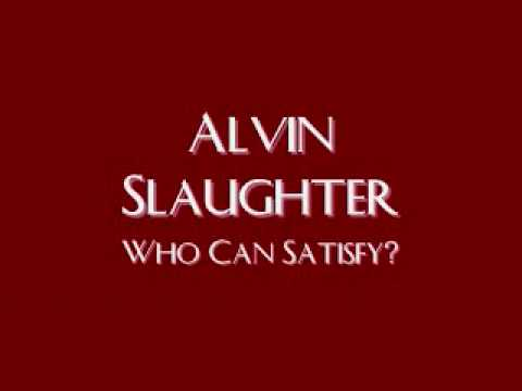 Alvin Slaughter - Who Can Satisfy