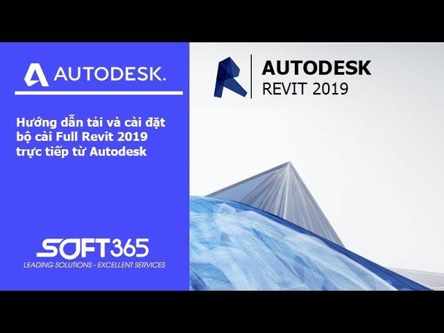 Hướng dẫn tải bộ cài Full Revit 2019 trực tiếp từ Autodesk và cài đặt Revit 2019
