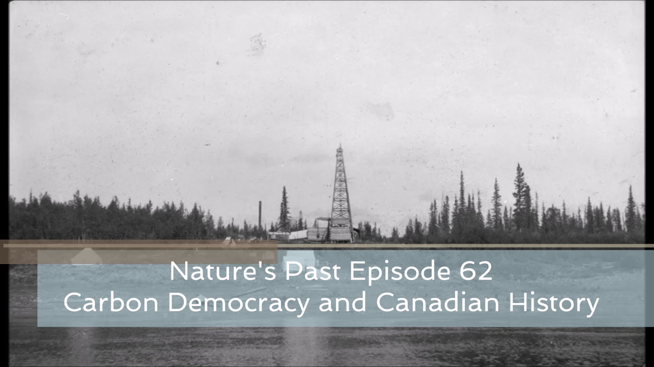 Natures Past Episode 62 Carbon Democracy And Canadian History