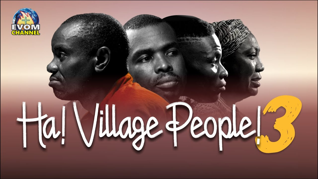 Download Ha! Village People! (Eps 3) Written by 'Shola Mike Agboola || EVOM Films Inc. || Recommended Movie