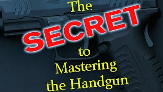 The Secret to Mastering the Handgun