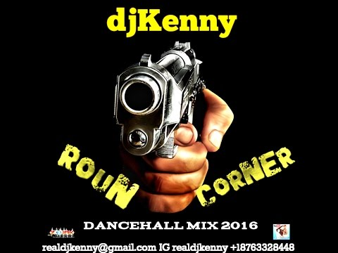 DJ KENNY ROUN CORNER DANCEHALL MIX OCT 2016