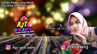 Download WELAS HANG RING KENE -  DJ SLOW AJY ONE ZERO ft Emi Dwi