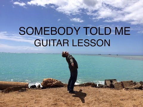 Somebody Told Me - Guitar Lesson