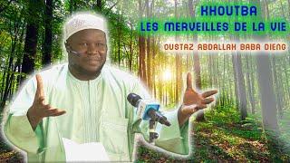 KHOUTBA DU 17/02/20, LES MERVEILLES DE LA VIES par Oustaz Abdallah Baba Dieng (HA).