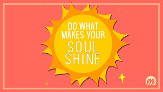 What makes your soul shine? Inspiration
