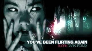 Björk - You've Been Flirting Again - DarkJedi Mix