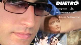 ( DUETRO ) Edgar Aleksanyan - Djvar Aprust (Instrumental SoundTrack)