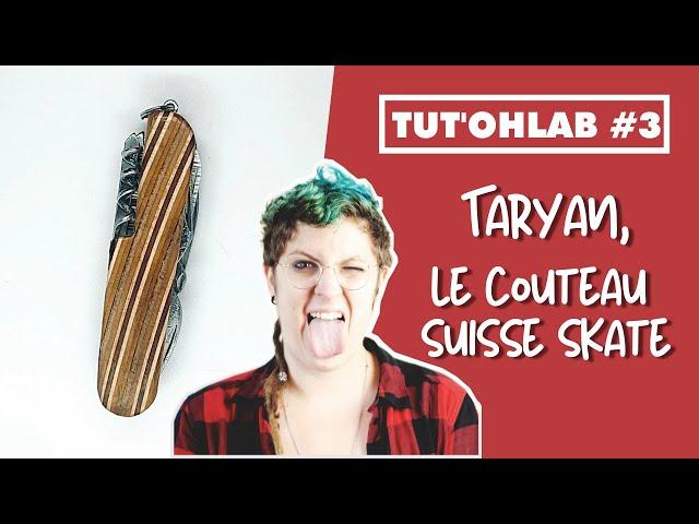 Tut'Ohlab #3   Taryan, le couteau suisse skate