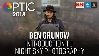 Optic 2018 | Introduction to Night Sky Photography | Ben Grunow