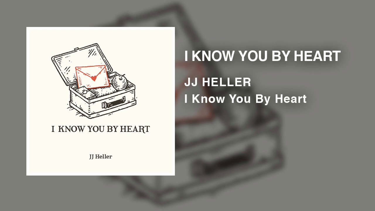 Jj Heller I Know You By Heart Official Audio Video Youtube