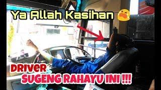 KASIAN DRIVER SUGENG RAHAYU INI !!! Harus rela gak istirahat  karena kehabisan jam :