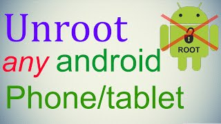 How to Unroot any android phone/tablet without PC!