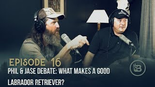 Phil & Jase Debate: What Makes a Good Labrador Retriever? | Ep 16