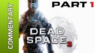 "Dead Space 3 - Part 1 ""A New Beginning"" w/ Live Commentary (Lets Play / Walkthrough) PC PS3 XBOX"