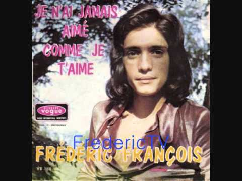 FREDERIC FRANCOIS   ♥♥JE N'AI JAMAIS AIME COMME JE T'AIME♥♥
