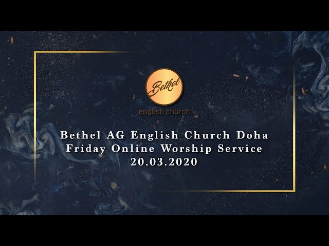 Bethel AG English Church Doha | Friday Online Worship Service | 20.03.2020