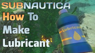 Subnautica - How To Get Lubricant