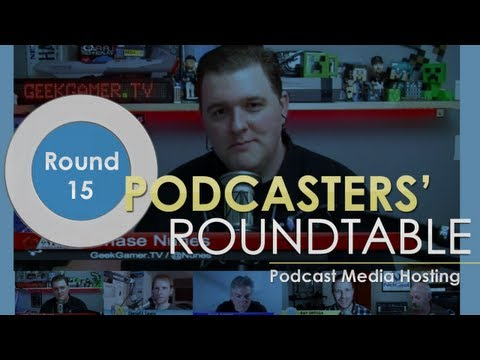 Podcasters' Roundtable - Round 15 - Podcast Media Hosting
