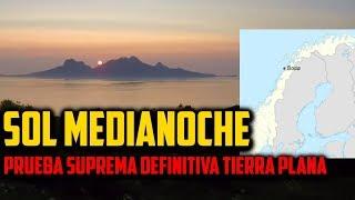 Sol de Medianoche. Prueba Definitiva Tierra Plana!