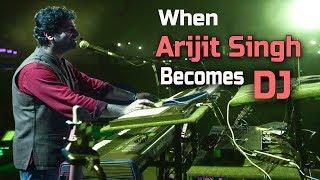 (Very Interesting) When Arijit Singh Becomes DJ