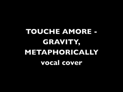 Touche Amore - Gravity, Metaphorically - VOCAL COVER