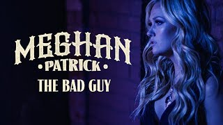 Download Video Meghan Patrick - The Bad Guy - Official Music Video MP3 3GP MP4