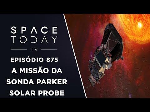 A Missão da Sonda Parker Solar Probe - Space Today TV Ep.875